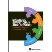 Managing Supply Chain And Logistics: Competitive Strategy For A Sustainable Future by Ling Li