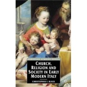 Church, Religion and Society in Early Modern Italy by Christopher F. Black