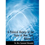 A Political History of the State of New York, Volume II by De Alva Stanwood Alexander