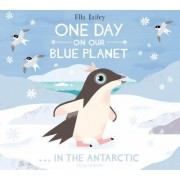 One Day on Our Blue Planet ... in the Antarctic by Ella Bailey