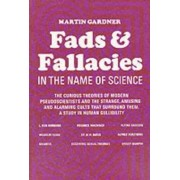 Fads and Fallacies in the Name of Science by Martin Gardner