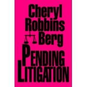 Pending Litigation by Cheryl Robbins Berg