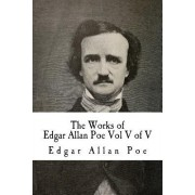 The Works of Edgar Allan Poe Vol V of V: In Five Volumes