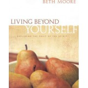 Living Beyond Yourself - Bible Study Book by Beth Moore