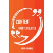 Content Greatest Quotes - Quick, Short, Medium or Long Quotes. Find the Perfect Content Quotations for All Occasions - Spicing Up Letters, Speeches, a
