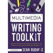 The Multimedia Writing Toolkit: Helping Students Incorporate Graphics and Videos for Authentic Purposes, Grades 3 8