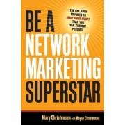 Be A Network Marketing Superstar. The One Book You Need to Make More Money Than You Ever Thought Possible by Mary Christensen
