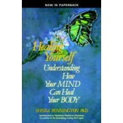 Healing Yourself Understanding How Your Mind Can Heal Your Body by Sheila Pennington