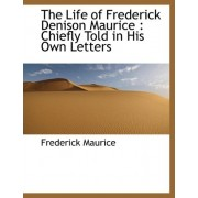 The Life of Frederick Denison Maurice by Frederick Maurice