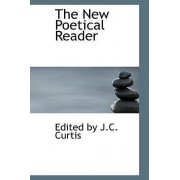 The New Poetical Reader by Edited By J C Curtis