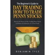 The Beginner's Guide to Day Trading by Benjamin Tyce