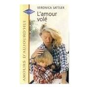 L'amour volé - Veronica Sattler - Livre