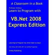 Learn to Program with VB.Net 2008 Express by John Smiley