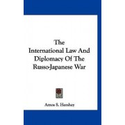 The International Law and Diplomacy of the Russo-Japanese War by Amos S Hershey