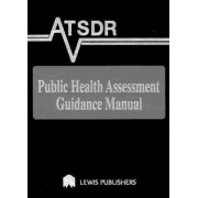 Atsdr Public Health Assessment Guidance Manual by Edward J. Calabrese