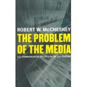 The Problem of the Media by Robert McChesney