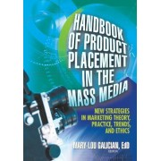 Handbook of Product Placement in the Mass Media by Mary-Lou Galician
