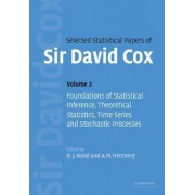 Selected Statistical Papers of Sir David Cox: Volume 2, Foundations of Statistical Inference, Theoretical Statistics, Time Series and Stochastic Processes by David Cox