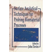 Surface Analytical Techniques for Probing Biomaterial Processes by John Davies