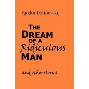 The Dream of a Ridiculous Man and Other Stories by Fyodor Mikhailovich Dostoevsky