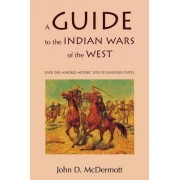 A Guide to the Indian Wars of the West by John D. McDermott