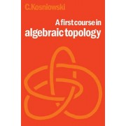 A First Course in Algebraic Topology by Dr. Czes Kosniowski