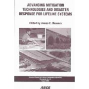 Advancing Mitigation Technologies and Disaster Response for Lifeline Systems by James E. Beavers