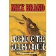 Legend of the Golden Coyote by Max Brand