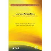 Learning Across Sites: New Tools, Infrastructures and Practices by Sten R. Ludvigsen