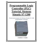 Programmable Logic Controller (Plc) Tutorial, Siemens Simatic S7-1200 by Stephen Philip Tubbs
