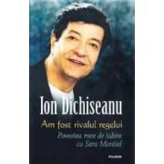 Am fost rivalul regelui Povestea mea de iubire cu Sara Montiel - Ion Dichiseanu