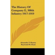 The History of Company E, 308th Infantry 1917-1919 by Alexander T Hussey