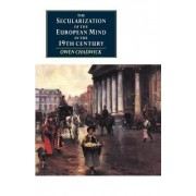 The Secularization of the European Mind in the Nineteenth Century by Owen Chadwick