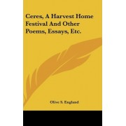 Ceres, a Harvest Home Festival and Other Poems, Essays, Etc. by Olive S England