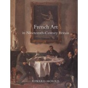 French Art in Nineteenth-Century Britain by Edward Morris