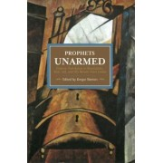 Prophets Unarmed: Chinese Trotskyists In Revolution, War, Jail, And The Return From Limbo by Gregor Benton