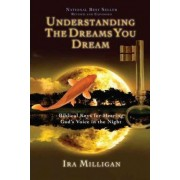 Understanding the Dreams You Dream by Ira Milligan