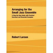Arranging for the Small Jazz Ensemble by Robert Larson