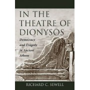 In the Theatre of Dionysos by Richard C. Sewell