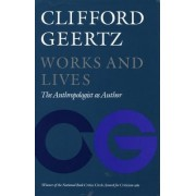 Works and Lives by Clifford Geertz