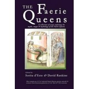 The Faerie Queens - A Collection of Essays Exploring the Myths, Magic and Mythology of the Faerie Queens by Sorita D'Este
