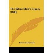 The Silent Man's Legacy (1888) by Annette Lucile Noble