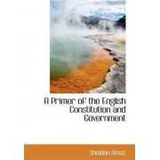 A Primer of the English Constitution and Government by Sheldon Amos