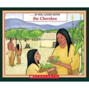 If You Lived with the Cherokee by Peter Roop