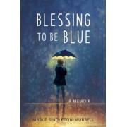 Blessing to Be Blue: A Memoir