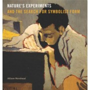 Nature S Experiments and the Search for Symbolist Form