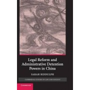 Legal Reform and Administrative Detention Powers in China by Sarah Biddulph