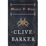 Mister B. Gone by Clive Barker