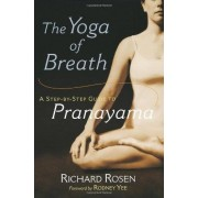 Richard Rosen The Yoga of Breath: A Step-By-Step Guide to Pranayama