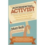 The Accidental Activist: Stories, Speeches, Articles, and Interviews by Vegan Outreach's Cofounder, Paperback